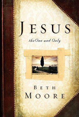 Jesus, the One & Only by Beth Moore