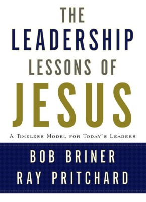 Leadership Lessons of Jesus: A Timeless Model for Today's Leaders