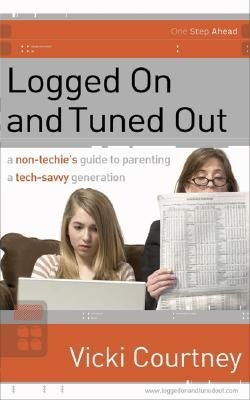 Logged On and Tuned Out: A Non-Techie's Guide to Parenting a Tech-Savvy Generation (One Step Ahead Series)