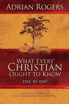 What Every Christian Ought to Know Day by Day: Essential Truths for Growing Your Faith