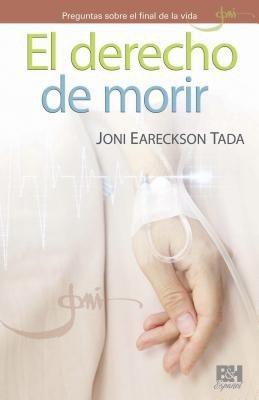 El derecho de morir: Preguntas sobre el final de la vida (Joni Eareckson Tada Collection) (Spanish Edition)