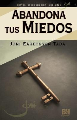 Abandona tus miedos (Joni Eareckson Tada Collection) (Spanish Edition)