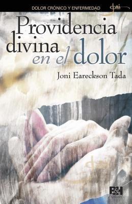 Providencia divina en el dolor: Dolor cronico y enfermedad (Joni Eareckson Tada Collection) (Spanish Edition)