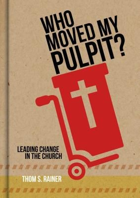 Who Moved My Pulpit?: Leading Change in the Church *Scratch & Dent*