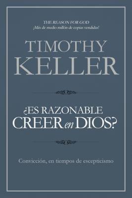 ¿Es razonable creer en Dios?: Convicción, en tiempos de escepticismo (Spanish Edition)