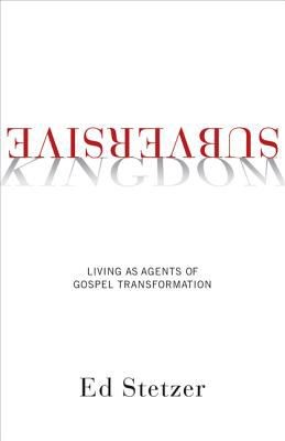 Subversive Kingdom: Living as Agents of Gospel Transformation