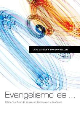 Evangelismo Es: Como Testificar de Jesus con Pasion y Confianza (Spanish Edition)