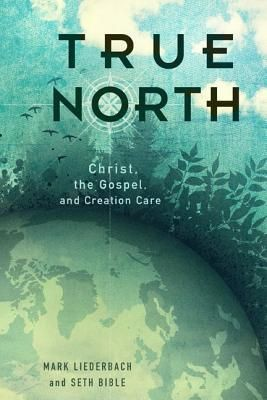 True North: Christ, the Gospel, and Creation Care