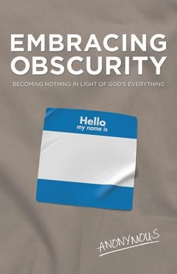 Embracing Obscurity: Becoming Nothing in Light of God's Everything *Scratch & Dent*