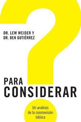 Para Considerar: Un analisis de la cosmovision biblica (Spanish Edition)
