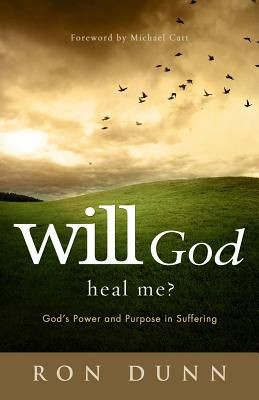 Will God Heal Me?: God's Power and Purpose in Suffering