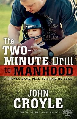 The Two-Minute Drill to Manhood: A Proven Game Plan for Raising Sons