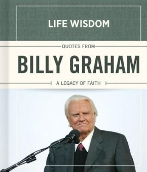 Quotes from Billy Graham: A Legacy of Faith (Life Wisdom)