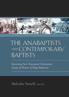 The Anabaptists and Contemporary Baptists: Restoring New Testament Christianity