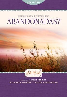 Perdonar cuando hemos sido abandonadas? (Libre en Cristo (Freedom Series)) (Spanish Edition)