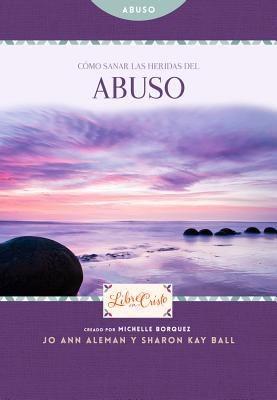 Como sanar las heridas del abuso (Libre en Cristo (Freedom Series)) (Spanish Edition) *Scratch & Dent*