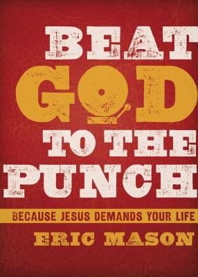 Beat God to the Punch: Because Jesus Demands Your Life *Scratch & Dent*