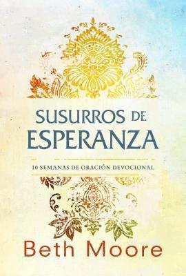 Susurros de esperanza: Diez semanas de oración devocional (Spanish Edition)