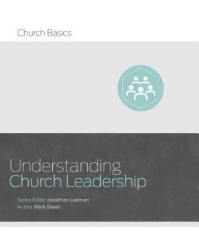 Understanding Church Leadership (Church Basics)