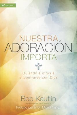 Nuestra adoración importa: Guiando a otros a encontrarse con Dios (Spanish Edition)