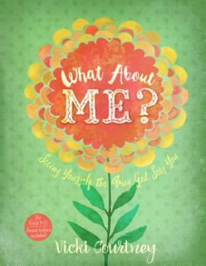 What About Me?: Seeing Yourself the Way God Sees You