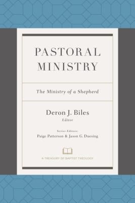 Pastoral Ministry: The Ministry of a Shepherd (A Treasury of Baptist Theology)