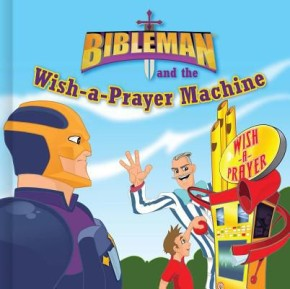 Bibleman and the Wish-a-Prayer Machine (board book)