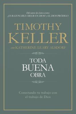 Toda buena obra: Conectando tu trabajo con el de Dios (Spanish Edition)