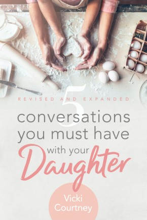 5 Conversations You Must Have with Your Daughter, Revised and Expanded Edition
