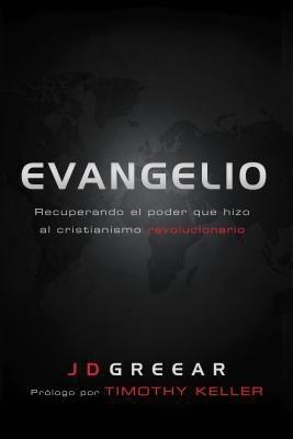 Evangelio: Recuperando el poder que hizo el cristianismo revolucionario