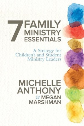 7 Family Ministry Essentials: A Strategy for Culture Change in Children's and Student Ministry