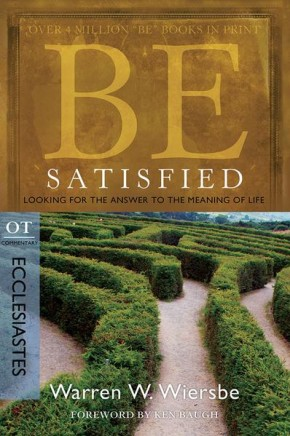 Be Satisfied (Ecclesiastes): Looking for the Answer to the Meaning of Life (The BE Series Commentary) *Scratch & Dent*