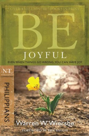 Be Joyful (Philippians): Even When Things Go Wrong, You Can Have Joy (The BE Series Commentary) *Scratch & Dent*