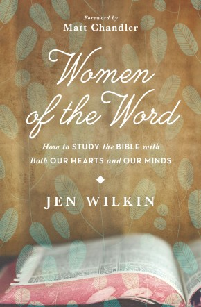 Women of the Word: How to Study the Bible with Both Our Hearts and Our Minds *Scratch & Dent*