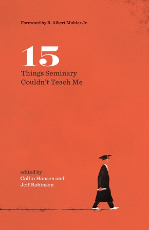 15 Things Seminary Couldn't Teach Me (The Gospel Coalition)