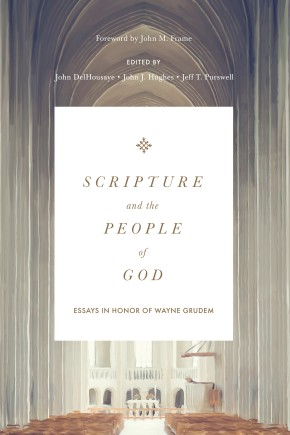 Scripture and the People of God: Essays in Honor of Wayne Grudem