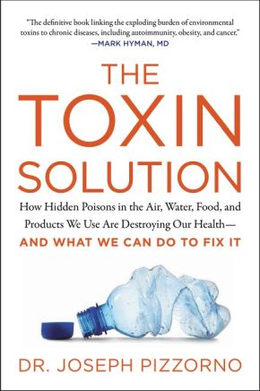 The Toxin Solution: How Hidden Poisons in the Air, Water, Food, and Products We Use Are Destroying Our Health--AND WHAT WE CAN DO TO FIX IT *Scratch & Dent*