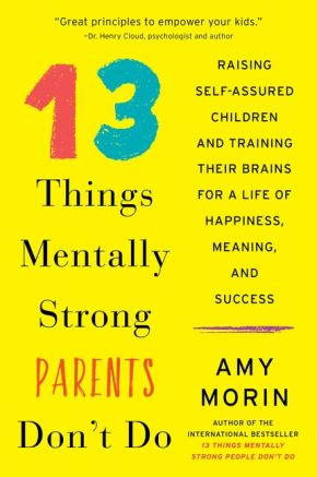 13 Things Mentally Strong Parents Don't Do: Raising Self-Assured Children and Training Their Brains for a Life of Happiness, Meaning, and Success *Scratch & Dent*
