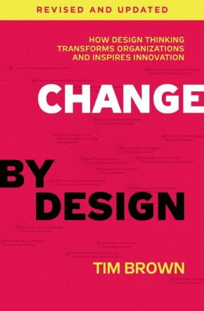 Change by Design, Revised and Updated: How Design Thinking Transforms Organizations and Inspires Innovation *Scratch & Dent*