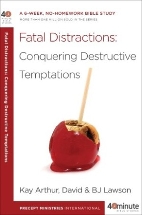 Fatal Distractions: Conquering Destructive Temptations (40-Minute Bible Studies)