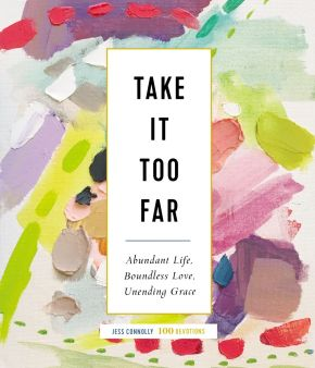 Take It Too Far: Abundant Life, Boundless Love, Unending Grace *Scratch & Dent*