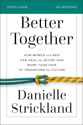 Better Together Study Guide: How Women and Men Can Heal the Divide and Work Together to Transform the Future