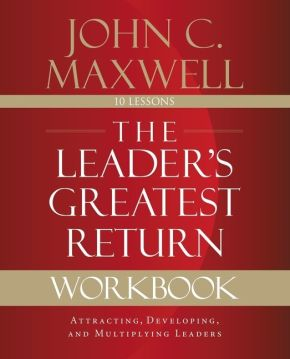 The Leader's Greatest Return Workbook: Attracting, Developing, and Multiplying Leaders