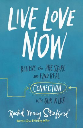Live Love Now: Relieve the Pressure and Find Real Connection with Our Kids *Scratch & Dent*
