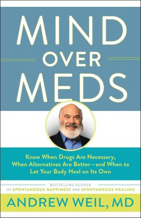 Mind Over Meds: Know When Drugs Are Necessary, When Alternatives Are Better-and When to Let Your Body Heal on Its Own *Scratch & Dent*
