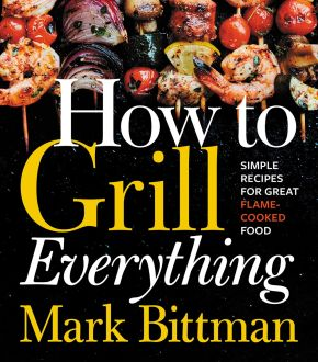 How to Grill Everything: Simple Recipes for Great Flame-Cooked Food *Scratch & Dent*