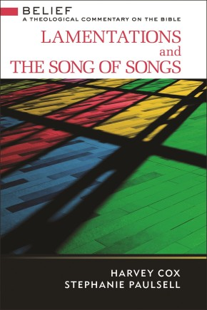 Lamentations and the Song of Songs: A Theological Commentary on the Bible (Belief: A Theological Commentary on the Bible)