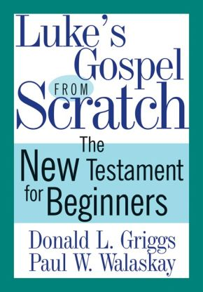 Luke's Gospel from Scratch: The New Testament for Beginners (The Bible from Scratch)