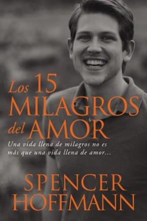 15 milagros del amor: Una vida llena de milagros no es más que una vida llena de amor (Spanish Edition) *Scratch & Dent*
