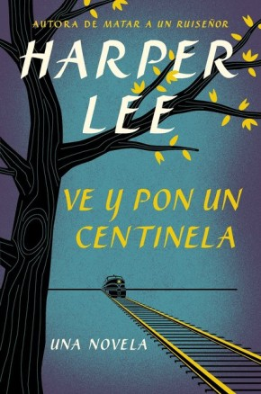 Ve y pon un centinela (Go Set a Watchman - Spanish Edition) *Scratch & Dent*